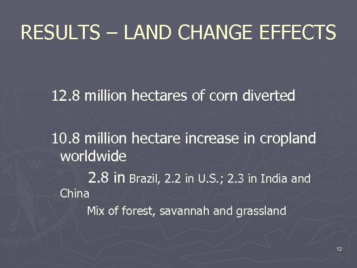RESULTS – LAND CHANGE EFFECTS 12. 8 million hectares of corn diverted 10. 8