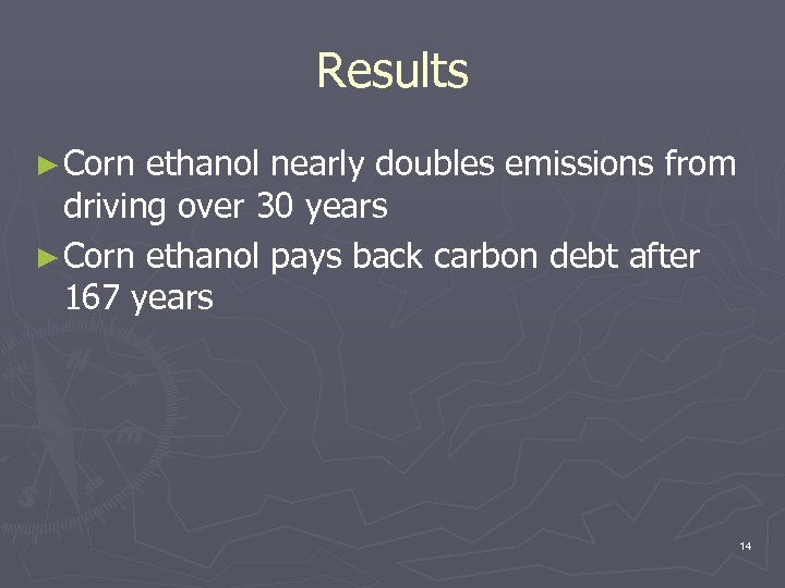 Results ► Corn ethanol nearly doubles emissions from driving over 30 years ► Corn