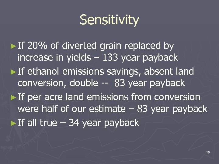 Sensitivity ► If 20% of diverted grain replaced by increase in yields – 133