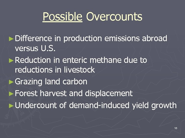 Possible Overcounts ► Difference in production emissions abroad versus U. S. ► Reduction in