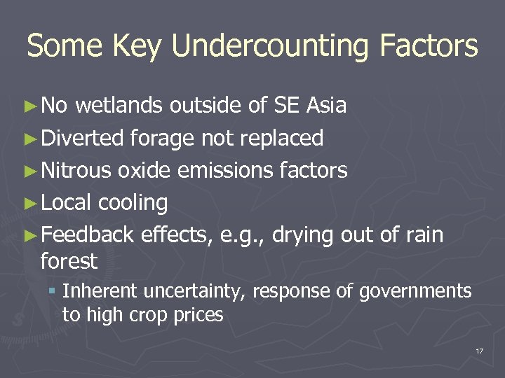 Some Key Undercounting Factors ► No wetlands outside of SE Asia ► Diverted forage