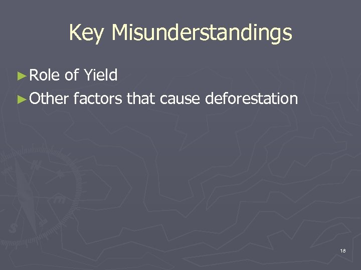 Key Misunderstandings ► Role of Yield ► Other factors that cause deforestation 18