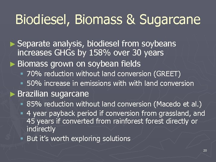 Biodiesel, Biomass & Sugarcane ► Separate analysis, biodiesel from soybeans increases GHGs by 158%