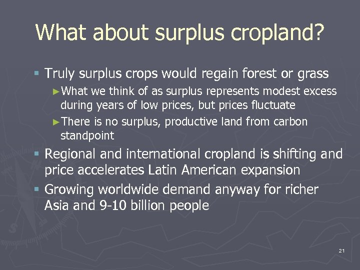 What about surplus cropland? § Truly surplus crops would regain forest or grass ►What