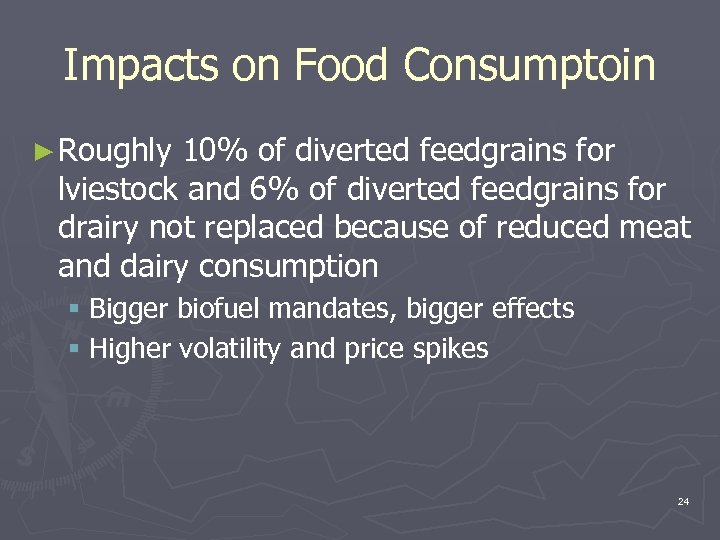 Impacts on Food Consumptoin ► Roughly 10% of diverted feedgrains for lviestock and 6%