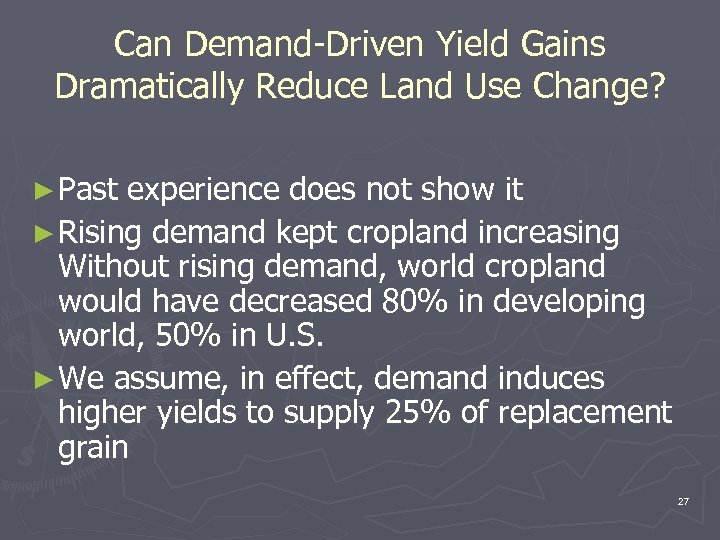 Can Demand-Driven Yield Gains Dramatically Reduce Land Use Change? ► Past experience does not