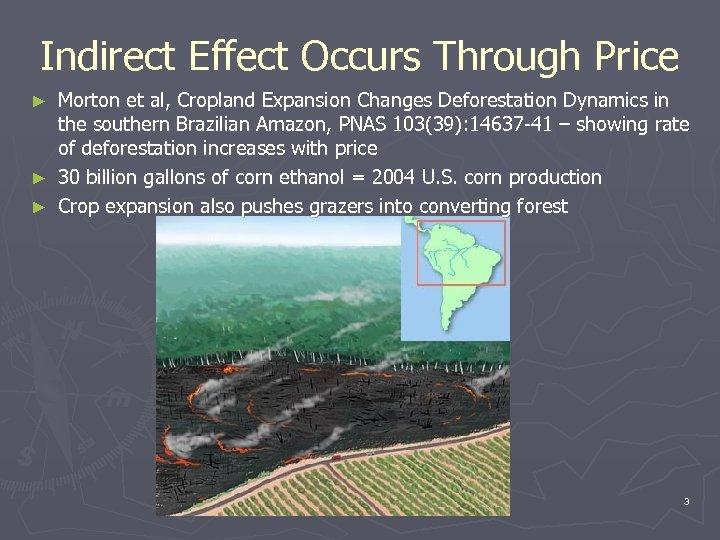 Indirect Effect Occurs Through Price Morton et al, Cropland Expansion Changes Deforestation Dynamics in