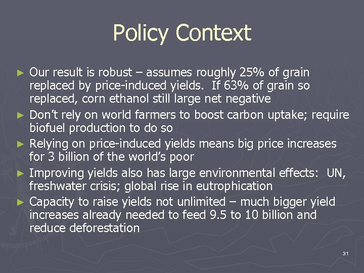 Policy Context Our result is robust – assumes roughly 25% of grain replaced by