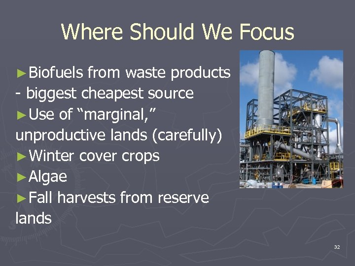 Where Should We Focus ► Biofuels from waste products - biggest cheapest source ►