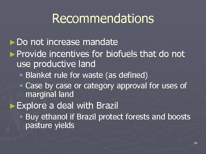 Recommendations ► Do not increase mandate ► Provide incentives for biofuels that do not
