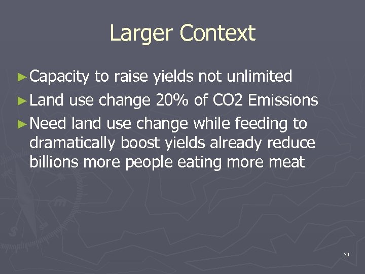 Larger Context ► Capacity to raise yields not unlimited ► Land use change 20%