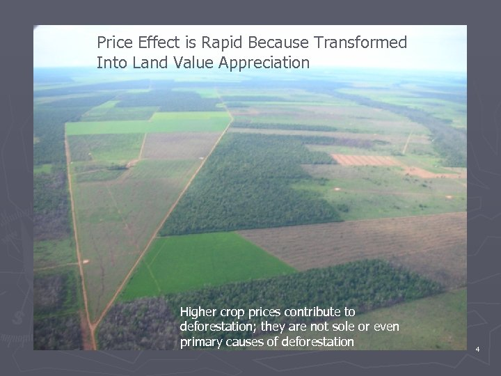 Price Effect is Rapid Because Transformed Into Land Value Appreciation Higher crop prices contribute