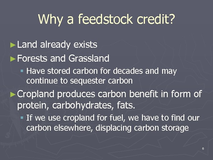 Why a feedstock credit? ► Land already exists ► Forests and Grassland § Have