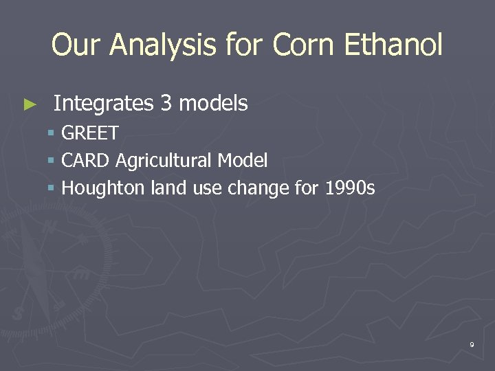 Our Analysis for Corn Ethanol ► Integrates 3 models § GREET § CARD Agricultural