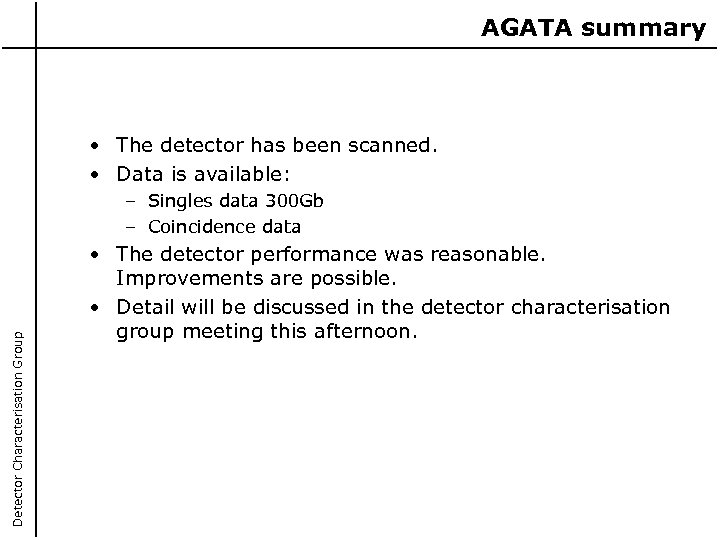 AGATA summary • The detector has been scanned. • Data is available: Detector Characterisation