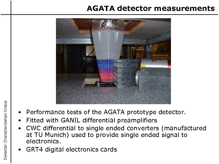Detector Characterisation Group AGATA detector measurements • Performance tests of the AGATA prototype detector.