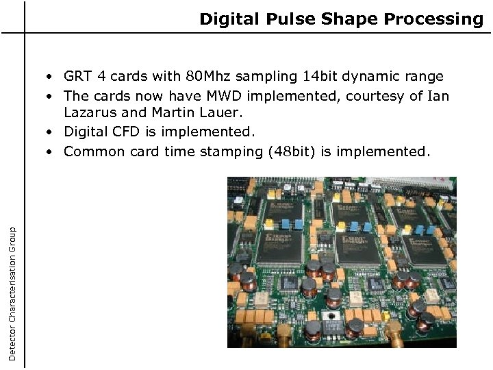 Digital Pulse Shape Processing Detector Characterisation Group • GRT 4 cards with 80 Mhz