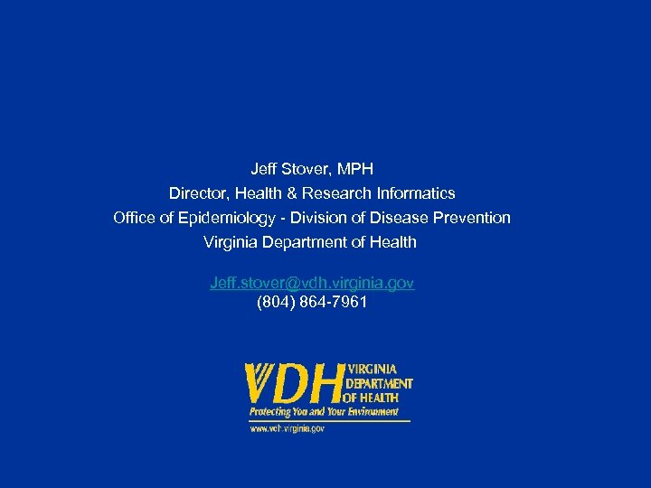 Jeff Stover, MPH Director, Health & Research Informatics Office of Epidemiology - Division of
