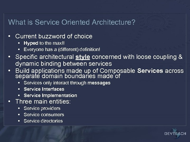 What is Service Oriented Architecture? • Current buzzword of choice § Hyped to the