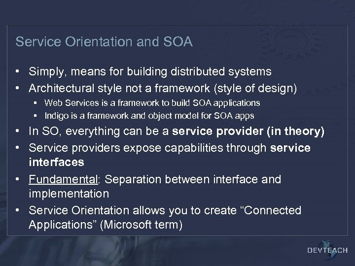 Service Orientation and SOA • Simply, means for building distributed systems • Architectural style