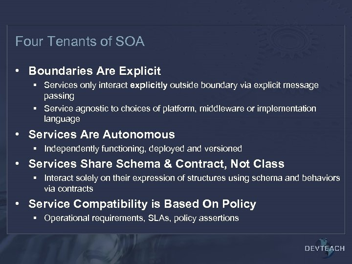 Four Tenants of SOA • Boundaries Are Explicit § Services only interact explicitly outside