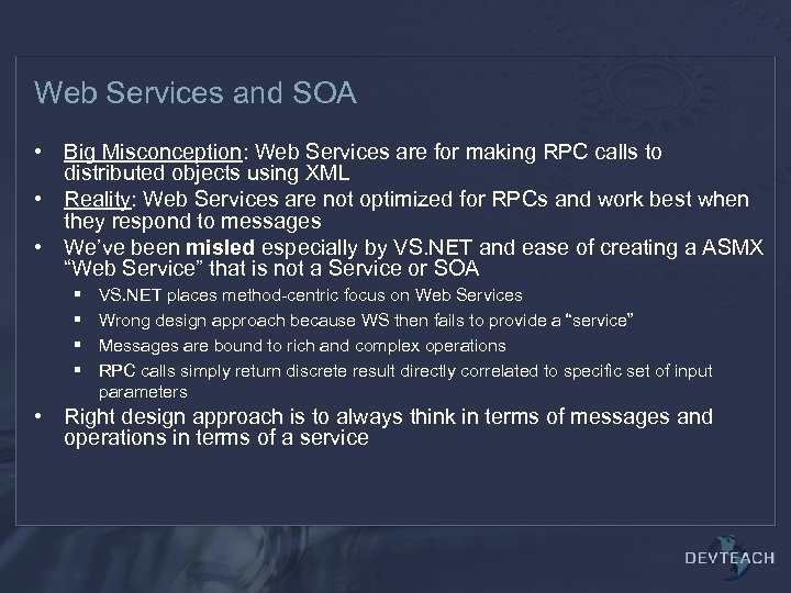Web Services and SOA • Big Misconception: Web Services are for making RPC calls