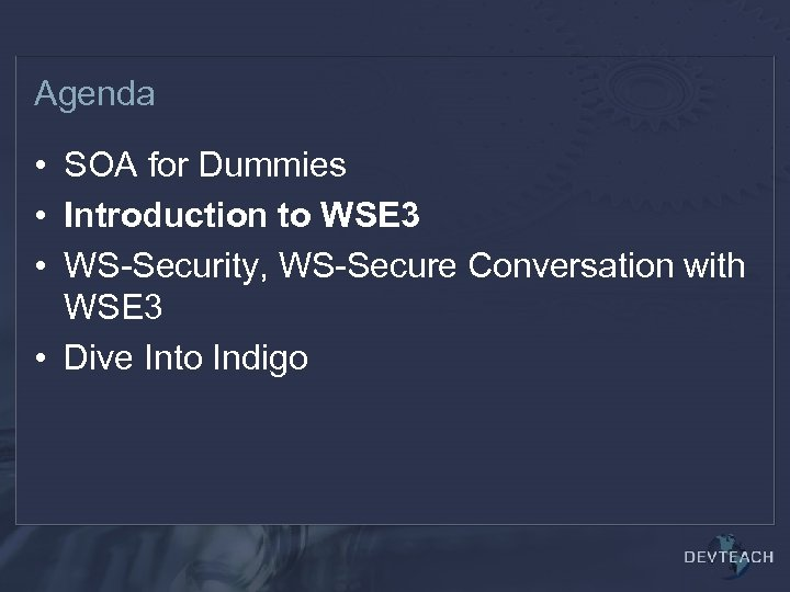 Agenda • SOA for Dummies • Introduction to WSE 3 • WS-Security, WS-Secure Conversation
