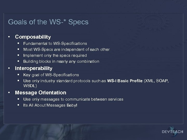 Goals of the WS-* Specs • Composability § § Fundamental to WS-Specifications Most WS-Specs