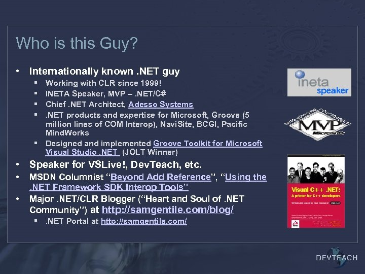 Who is this Guy? • Internationally known. NET guy § § Working with CLR