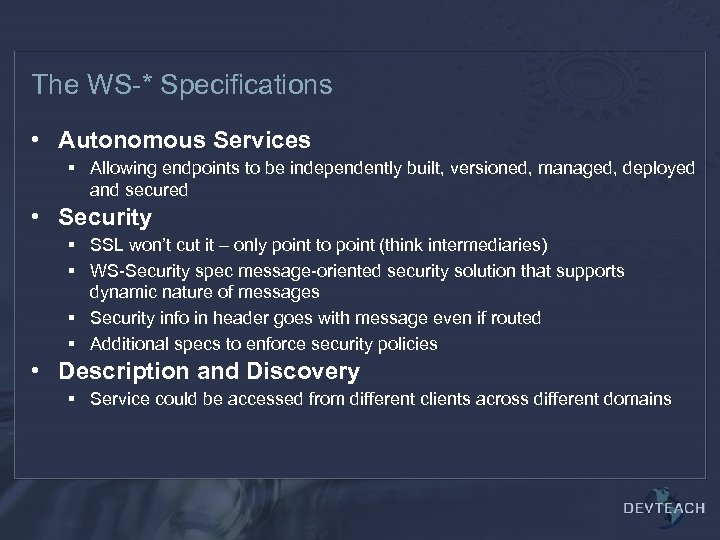 The WS-* Specifications • Autonomous Services § Allowing endpoints to be independently built, versioned,