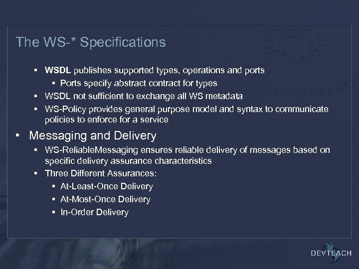 The WS-* Specifications § WSDL publishes supported types, operations and ports § Ports specify