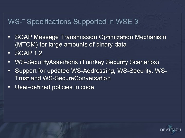 WS-* Specifications Supported in WSE 3 • SOAP Message Transmission Optimization Mechanism (MTOM) for