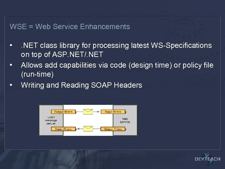 WSE = Web Service Enhancements • • • . NET class library for processing
