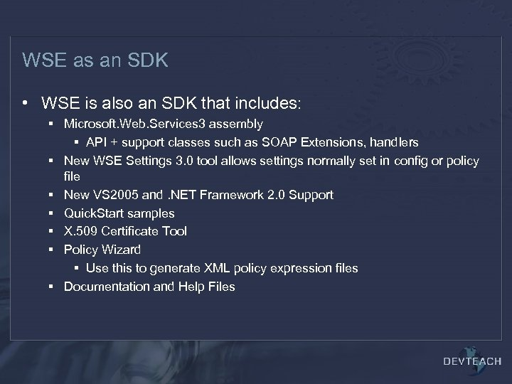 WSE as an SDK • WSE is also an SDK that includes: § Microsoft.