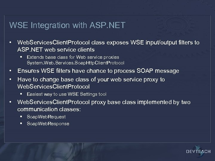 WSE Integration with ASP. NET • Web. Services. Client. Protocol class exposes WSE input/output