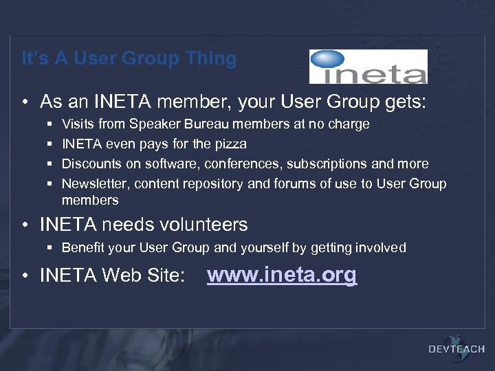 It's A User Group Thing • As an INETA member, your User Group gets: