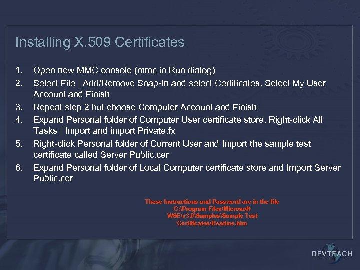 Installing X. 509 Certificates 1. 2. 3. 4. 5. 6. Open new MMC console