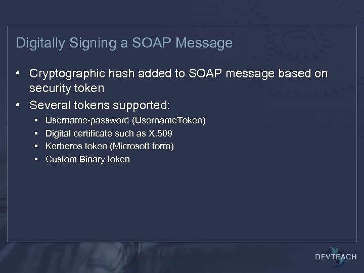Digitally Signing a SOAP Message • Cryptographic hash added to SOAP message based on