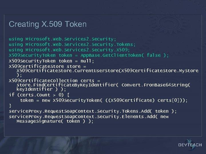 Creating X. 509 Token using Microsoft. Web. Services 2. Security; using Microsoft. Web. Services