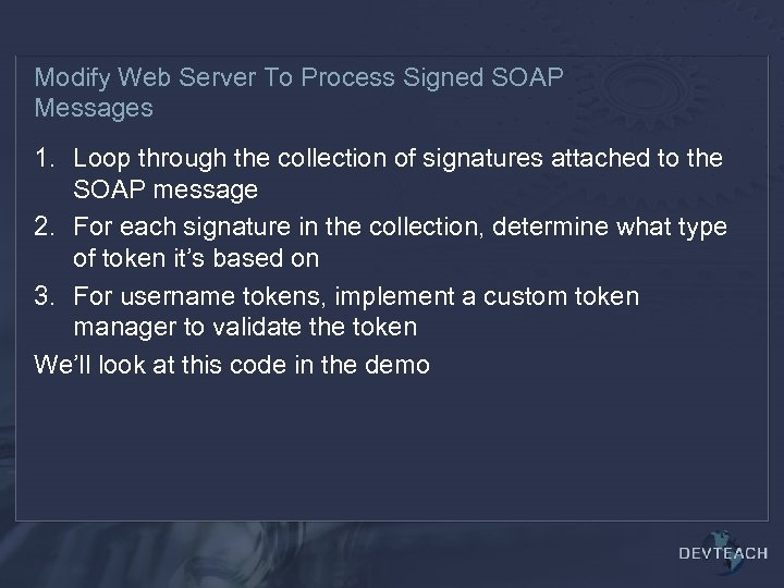 Modify Web Server To Process Signed SOAP Messages 1. Loop through the collection of