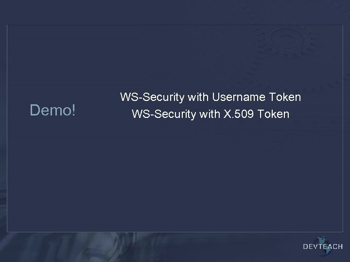 Demo! WS-Security with Username Token WS-Security with X. 509 Token