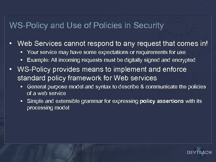 WS-Policy and Use of Policies in Security • Web Services cannot respond to any