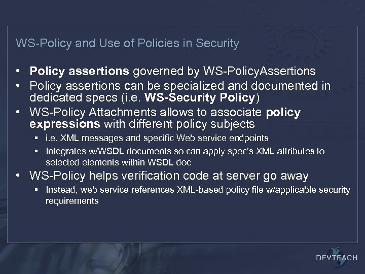 WS-Policy and Use of Policies in Security • Policy assertions governed by WS-Policy. Assertions