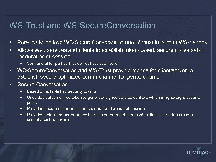 WS-Trust and WS-Secure. Conversation • • Personally, believe WS-Secure. Conversation one of most important
