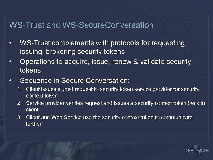 WS-Trust and WS-Secure. Conversation • • • WS-Trust complements with protocols for requesting, issuing,