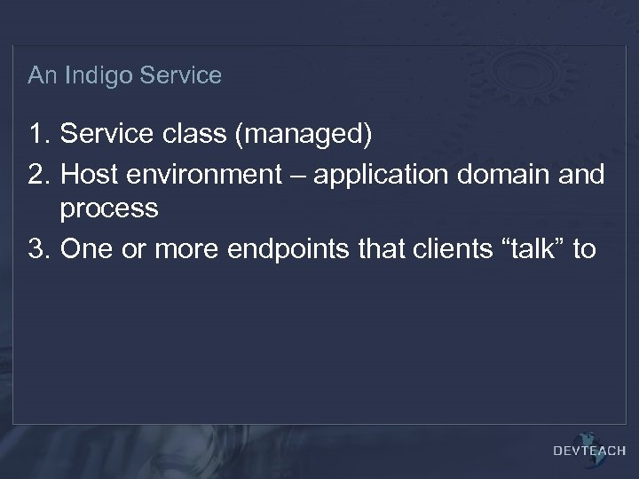 An Indigo Service 1. Service class (managed) 2. Host environment – application domain and