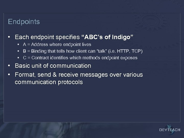 """Endpoints • Each endpoint specifies """"ABC's of Indigo"""" § A = Address where endpoint"""