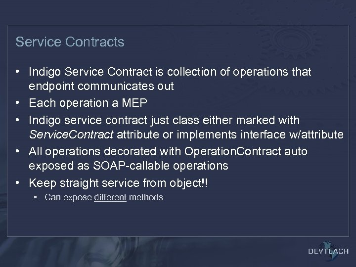 Service Contracts • Indigo Service Contract is collection of operations that endpoint communicates out