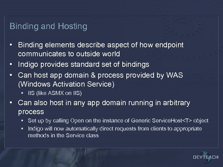 Binding and Hosting • Binding elements describe aspect of how endpoint communicates to outside