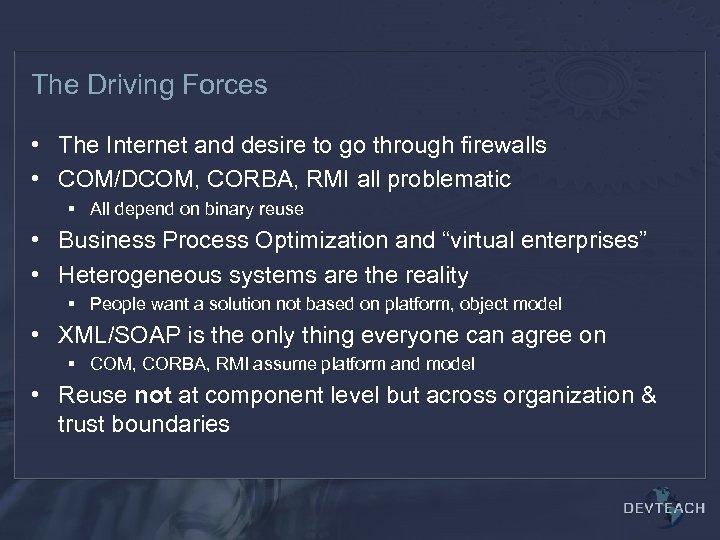The Driving Forces • The Internet and desire to go through firewalls • COM/DCOM,